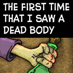 The first time that I saw a dead body.