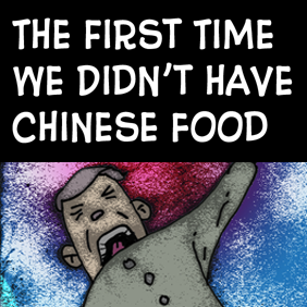 The First Time We Didn't Have Chinese Food.