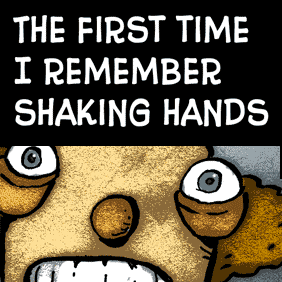 The First Time I Remember Shaking Hands.